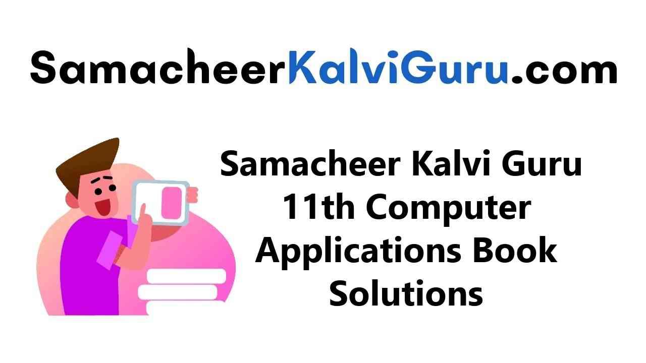 Samacheer Kalvi Guru 11th Computer Applications Guide Book Back Answers Solutions