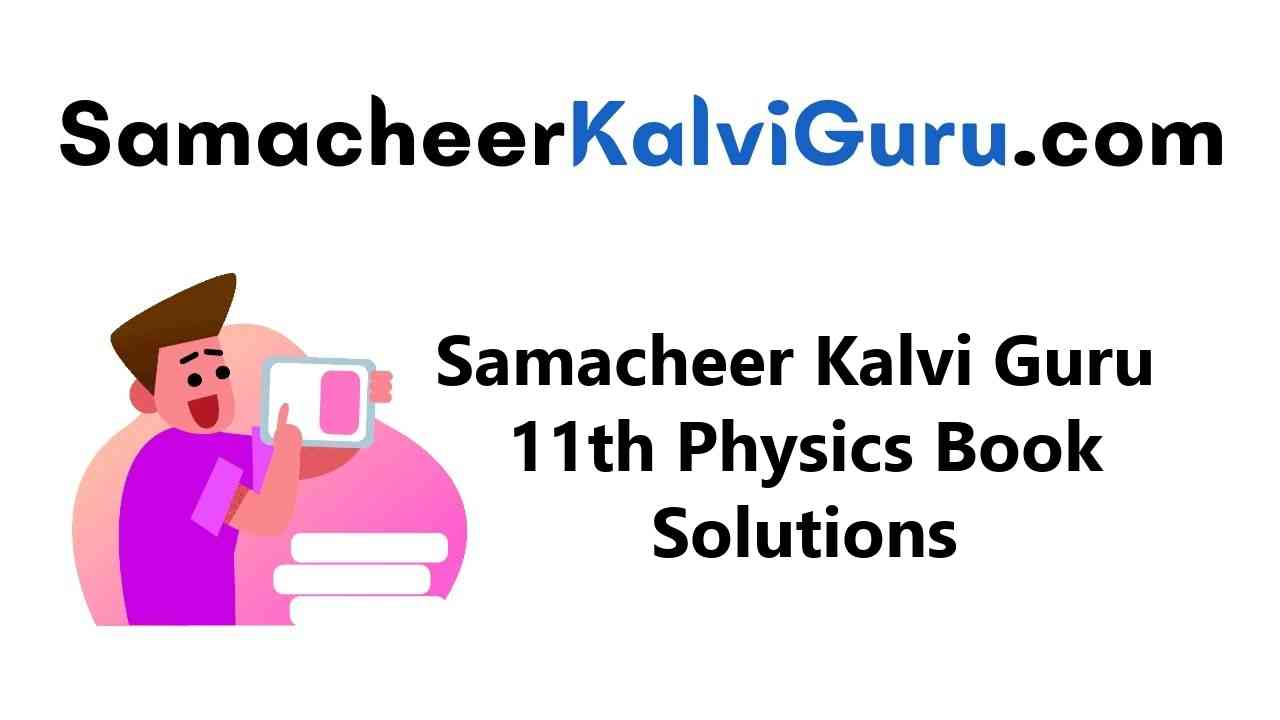 Samacheer Kalvi 11th Physics Guide Book Back Answers Solutions