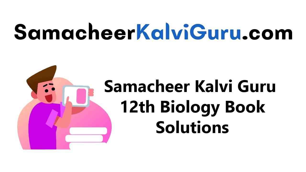 Samacheer Kalvi Guru 12th Biology Guide Book Back Answers Solutions